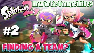 Splatoon 2 - How to Become Competitive: #2 Creating a Successful Team!?
