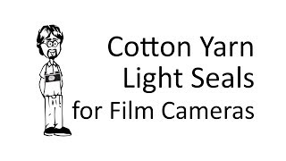 Fast, Quick, and Permanent Camera Light Seal Replacement using Cotton Yarn