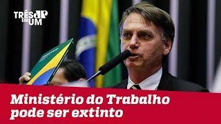 Ministério do Trabalho pode ser extinto no governo Jair Bolsonaro