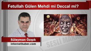 Süleyman Özışık  Fetullah Gülen Mehdi mi Deccal mi