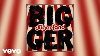 Download Lagu Sugarland - Bigger (Static Video) Gratis STAFABAND