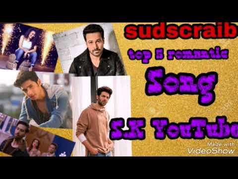 Top 5 romantic song || new Bollywood song || 2018|| letest upbet bay S.K YouTube