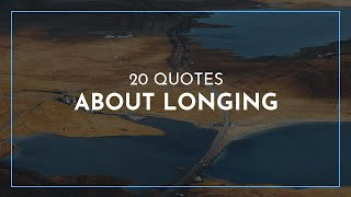 20 Quotes about Longing / Famous Quotes / Leadership Quotes / Quotes for children