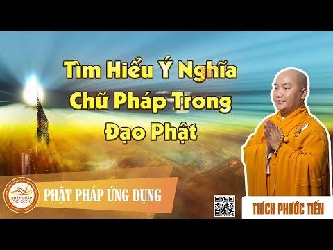 Tìm Hiểu Ý Nghĩa Chữ Pháp Trong Đạo Phật