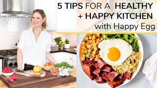 5 TIPS for A HEALTHY + HAPPY KITCHEN (+ LIFE) | bonus Happy Egg recipe!
