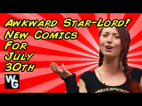 Awkward Star-Lord! - New Comics Pull List for July 30th