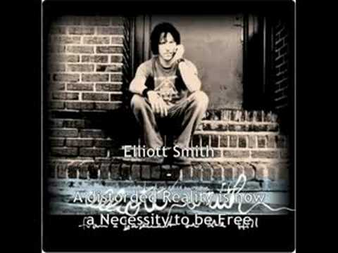 Elliott Smith - A Distorted Reality Is Now A Necessity To...