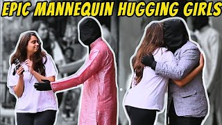 Epic Mannequin Hugging Indian Girls Prank | Pranks In India Ft. High IQ