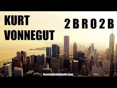 KURT VONNEGUT: 2 B R 0 2 B - FULL AudioBook | Greatest Audio Books