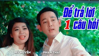 Để Trả Lời Một Câu Hỏi - Phạm Thái ft. Mỹ Huyền | Tuyệt Đỉnh Song Ca Nhạc Vàng [MV HD]