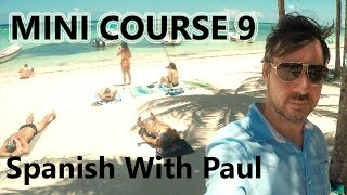 Learn Spanish With Paul - Mini Course 9