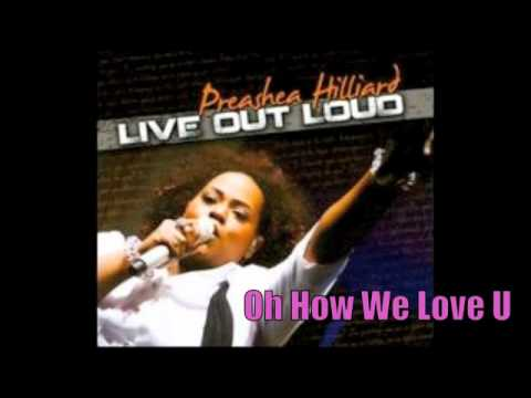 Preashea Hilliard | Oh How We Love You + Prayer