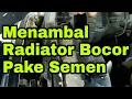 Cara menambal Radiator Mobil yang Bocor (Edisi Kere)