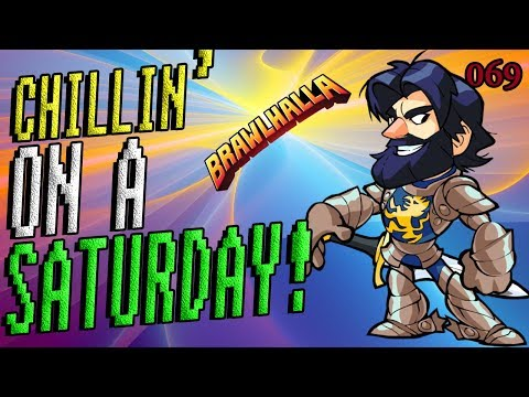 069 - Happy Saturday Afternoon! (Brawlhalla)