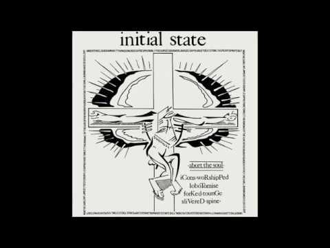 Initial State - 1994 - Abort The Soul - (Full Album)