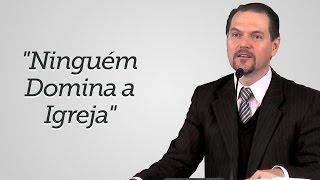 """Ninguém Domina a Igreja"" -  Sérgio Lima"