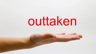 How to Pronounce outtaken - American English