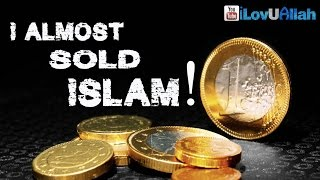 I Almost Sold Islam!| *True Touching Story*