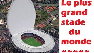 LE PLUS GRAND STADE [RECORD DU MONDE]
