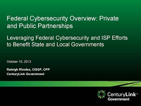 Federal Cybersecurity Overview of Private and Public Partnerships - 2013 CSS Session 26: A PSP Forum