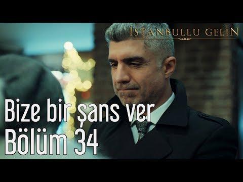 İstanbullu Gelin 34. Bölüm - Bize Bir Şans Ver