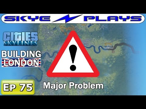 Cities Skylines London #75 ►A Major Problem!◀ [Timelapse/Commentary]