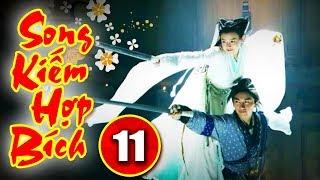 Song Kiếm Hợp Bích - Tập 11  Phim Kiếm Hiệp Hay Nhất - Phim Bộ Trung Quốc Hay - Thuyết Minh