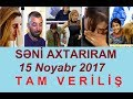 Seni axtariram 15.11.2017 Tam verilis / Seni axtariram 15 noyabr 2017