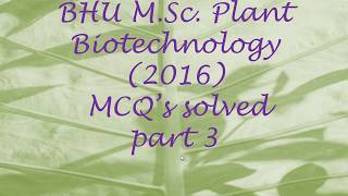 BHU M.Sc. Plant Biotechnology entrance (2016) MCQ's solved (Part 3)