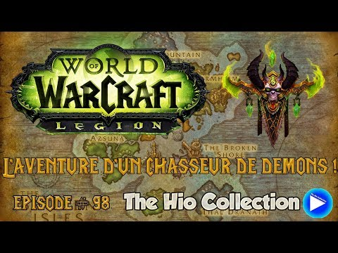 L'aventure d'un Chasseur de démons #98 - World Of Warcraft Légion - Let's Play [FR]