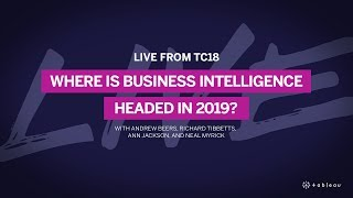 Live from Tableau Conference: Where is Business Intelligence Headed in 2019?