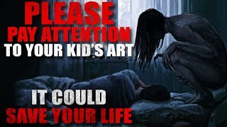 """Please, pay attention to your kid's art. It could save your life"" Creepypasta"