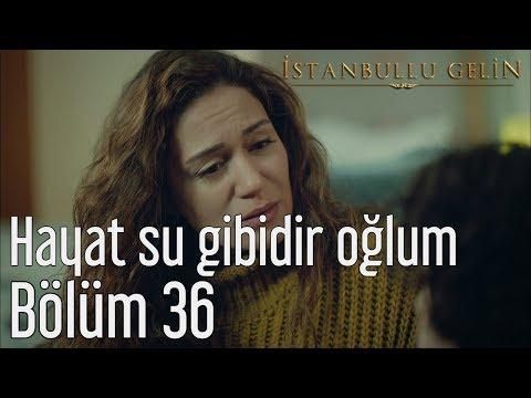 İstanbullu Gelin 36. Bölüm - Hayat Su Gibidir Oğlum