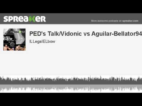 PEDs TalkVidonic vs AguilarBellator94 made with Spreaker