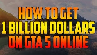 How To Get 1 BILLION DOLLARS on GTA 5 Online!