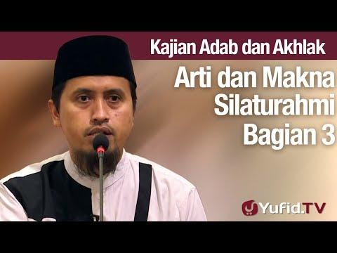 Kajian Akhlak #100: Makna Silaturahmi Bagian 3 - Ustadz Abdullah Zaen, MA