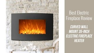 Electric Fireplace Review - Curved Wall Mount 35-inch Electric Fireplace Heater