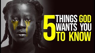 5 Things God Wants You To Know // You Might Want To Watch This Video Right Away