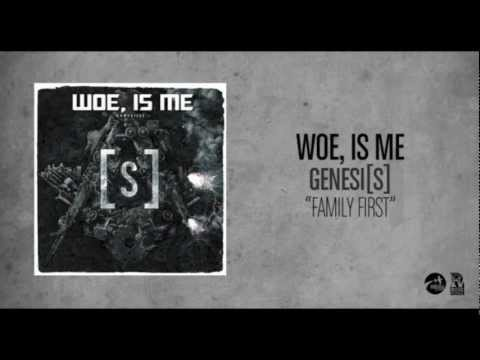 Woe Is Me - Family First