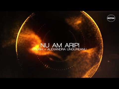 Crush + Alexandra Ungureanu - Nu am aripi