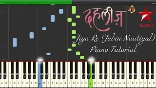Jiya Re | StarPlus TV Series (Dahleez) | Piano Tutorial | Jubin  Nautiyal