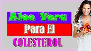 El Aloe Vera Para Bajar el Colesterol-Remedios Caceros para el Colesterol con Aloe Vera ó Sábila