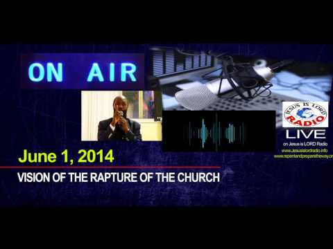 June , 2014 VISION OF THE RAPTURE -Prophet Dr. Owuor