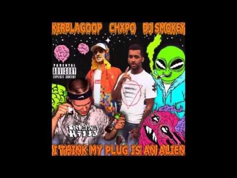 KirbLaGoop & Chxpo - My Plug Is An Alien [Prod. By DJ Smokey]