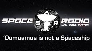 'Oumuamua is not a Spaceship - Space Radio LIVE