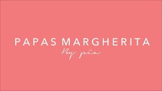 PAPAS MARGHERITA | Da Brunettes