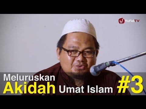 Ceramah Islam Intensif: Meluruskan Akidah Umat Islam (Sesi 3) - Ustadz Kholid Syamhudi, Lc.