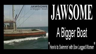 JAWSOME - Here's to Swimmin' with Bow Legged Women