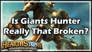 [Hearthstone] Is Giants Hunter Really That Broken?