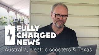 Australia, electric scooters & Texas   Fully Charged
